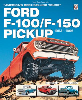 Ford F-100/F-150 Pickup 1953 to 1996: America's Best-Selling Truck FORD F-100/F-150 PICKUP 1953 T [ Robert Ackerson ]