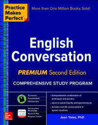 PracticeMakesPerfect:EnglishConversation,PremiumSecondEdition[JeanYates]