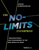 The No Limits Enterprise: Organizational Self-Management in the New World of Work
