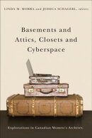 Basements and Attics, Closets and Cyberspace: Explorations in Canadian Womenas Archives