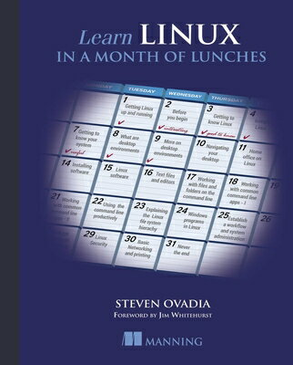 Learn Linux in a Month of Lunches LEARN LINUX IN A MONTH OF LUNC [ Steven Ovadia ]