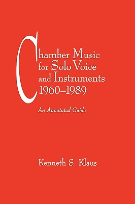 Chamber Music for Solo Voice & Instruments, 1960-1989: An Annotated Guide CHAMBER MUSIC FOR SOLO VOICE & (Fallen Leaf Reference Books in Music) [ Kenneth S. Klaus ]