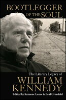 Bootlegger of the Soul: The Literary Legacy of William Kennedy