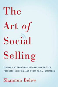 TheArtofSocialSelling:FindingandEngagingCustomersonTwitter,Facebook,Linkedin,andOther[ShannonBelew]