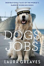 Dogs with Jobs: Inspirational Tales of the World's Hardest-Working Dogs DOGS W/JOBS [ Laura Greaves ]