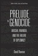Prelude to Genocide: Arusha, Rwanda, and the Failure of Diplomacy