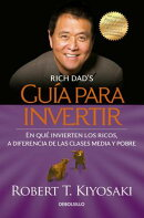 Guaa Para Invertir / Rich Dad's Guide to Investing: What the Rich Invest in That the Poor and the Mi