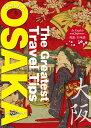 The Greatest Travel Tips OSAKA 大阪旅行案内