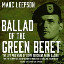Ballad of the Green Beret: The Life and Wars of Staff Sergeant Barry Sadler from the Vietnam War and