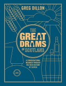 The Great Drams of Scotland: A Conversational Meander Through the Rich History of Scotch Whisky and