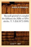 Recueil General Et Complet Des Fabliaux Des Xiiie Et Xive Siecles. T. 5 (Ed.1872-1890)