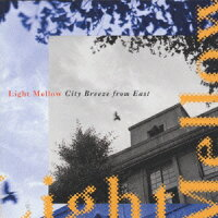 Light_Mellow〜City_Breeze_from_East〜UNIVERSAL_MUSIC_Edition