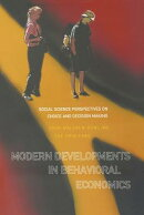 Modern Developments in Behavioral Economics: Social Science Perspectives on Choice and Decision Maki