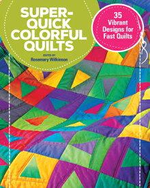 Super-Quick Colorful Quilts: 35 Vibrant Designs for Fast Quilts SUPER-QUICK COLORFUL QUILTS [ Rosemary Wilkinson ]