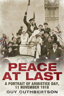 Peace at Last: A Portrait of Armistice Day, 11 November 1918
