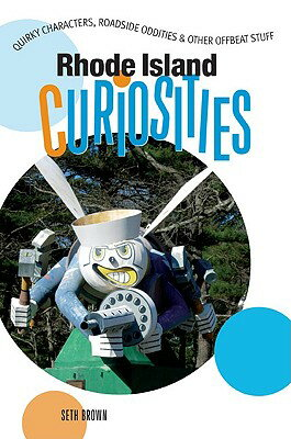 Rhode Island Curiosities: Quirky Characters, Roadside Oddities & Other Offbeat Stuff RHODE ISLAND CURIOSITIES (Rhode Island Curiosities: Quirky Characters, Roadside Oddities & Other Offbeat Stuff) [ Seth Brown ]