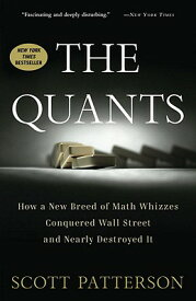The Quants: How a New Breed of Math Whizzes Conquered Wall Street and Nearly Destroyed It QUANTS [ Scott Patterson ]