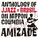 AMIZADE ANTHOLOGY OF JJAZZ*BRASIL ON NIPPON COLUMBIA