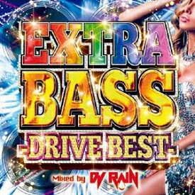 EXTRA BASS -DRIVE BEST- Mixed by DJ RAIN [ DJ RAIN ]