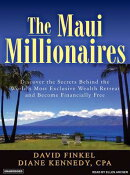 The Maui Millionaires: Discover the Secrets Behind the World's Most Exclusive Wealth Retreat and Bec
