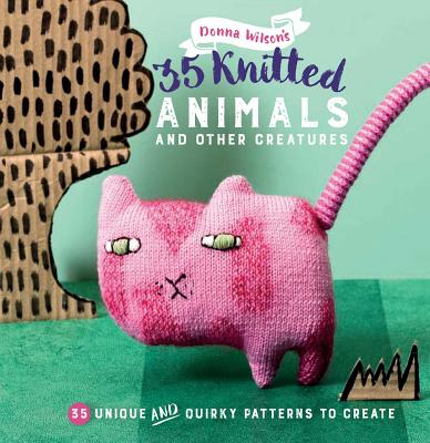 35 Knitted Animals and Other Creatures: 35 Unique and Quirky Patterns to Create 35 KNITTED ANIMALS & OTHER CRE [ Donna Wilson ]