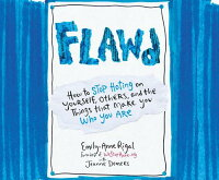 Flawd:HowtoStopHatingonYourself,Others,andtheThingsThatMakeYouWhoYouAre[Emily-AnneRigal]
