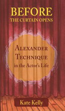 Before the Curtain Opens: Alexander Technique in the Actor's Life