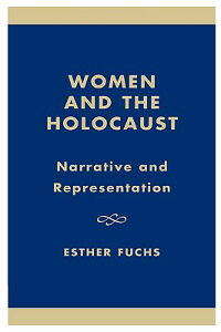 WomenandtheHolocaust:NarrativeandRepresentationWOMEN&THEHOLOCAUST(StudiesintheShoah)[EstherFuchs]