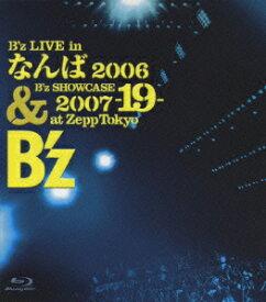 B'z LIVE in なんば 2006 & B'z SHOWCASE 2007 -19- at Zepp Tokyo【Blu-ray】 [ B'z ]
