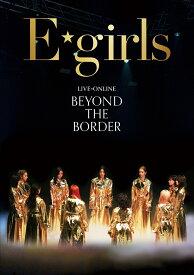 LIVE×ONLINE BEYOND THE BORDER【Blu-ray】 [ E-girls ]