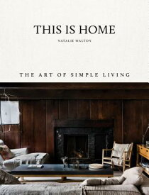 This Is Home: The Art of Simple Living THIS IS HOME [ Natalie Walton ]
