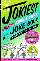 The Jokiest Joking Knock-Knock Joke Book Ever Written...No Joke!: 1,001 Brand-New Knee-Slappers That