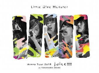Little Glee Monster Arena Tour 2018 - juice !!!!! - at YOKOHAMA ARENA(初回生産限定盤)【Blu-ray】
