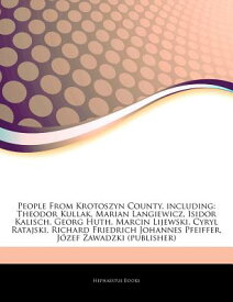 Articles on People from Krotoszyn County: Theodor Kullak, Marian Langiewicz, Isidor Kalisch, Georg H ARTICLES ON PEOPLE FROM KROTOS [ Hephaestus Books ]