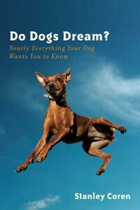 DoDogsDream?:NearlyEverythingYourDogWantsYoutoKnow