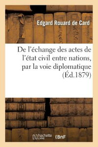 deL'A(c)ChangeDesActesdeL'A(c)TatCivilEntreNations,ParLaVoieDiplomatique[EdgardRouardDeCard]