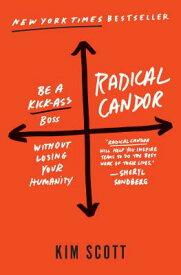 Radical Candor: Be a Kick-Ass Boss Without Losing Your Humanity RADICAL CANDOR BE A KICK ASS B [ Kim Scott ]