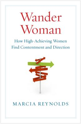 WANDER WOMAN: HOW HIGH-ACHIEVING WOMEN F [ MARCIA REYNOLDS ]