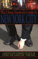 The Cheap Bastard's Guide to New York City: A Native New Yorker's Secrets of Living the Good Life--F