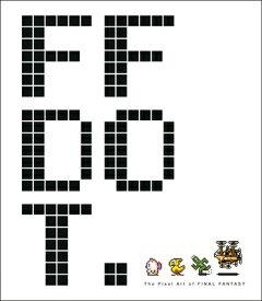 Ff Dot: The Pixel Art of Final Fantasy FF DOT THE PIXEL ART OF FINAL [ Square Enix ]