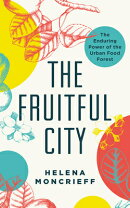 The Fruitful City: The Enduring Power of the Urban Food Forest