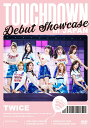 "DEBUT SHOWCASE ""Touchdown in JAPAN"" [ TWICE ]"