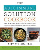 The Autoimmune Solution Cookbook: Over 150 Delicious Recipes to Prevent and Reverse the Full Spectru