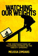 """Watching Our Weights: The Contradictions of Televising Fatness in the """"obesity Epidemic"""