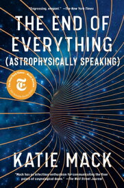 The End of Everything: (Astrophysically Speaking) END OF EVERYTHING [ Katie Mack ]