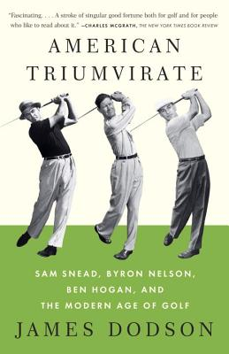 American Triumvirate: Sam Snead, Byron Nelson, Ben Hogan, and the Modern Age of Golf AMER TRIUMVIRATE [ James Dodson ]