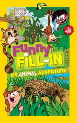 My Animal Adventure FUNNY FILL IN MY ANIMAL ADV (National Geographic Kids Fill-In) [ Ruth Musgrave ]