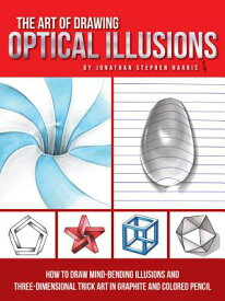 The Art of Drawing Optical Illusions: How to Draw Mind-Bending Illusions and Three-Dimensional Trick ART OF DRAWING OPTICAL ILLUSIO [ Jonathan Stephen Harris ]