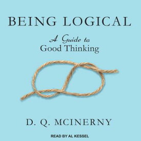 Being Logical: A Guide to Good Thinking BEING LOGICAL M [ D. Q. McInerny ]