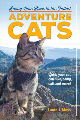 Adventure Cats: Living Nine Lives to the Fullest ADV CATS [ Laura J. Moss ]